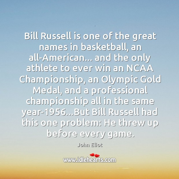 Bill Russell is one of the great names in basketball, an all-American… John Eliot Picture Quote