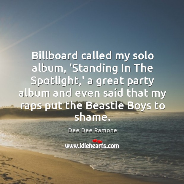 Billboard called my solo album, 'Standing In The Spotlight,' a great Dee Dee Ramone Picture Quote