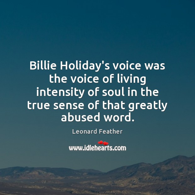 Image, Billie Holiday's voice was the voice of living intensity of soul in