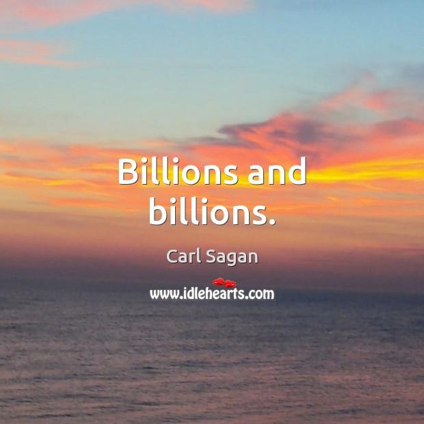 Billions and billions. Carl Sagan Picture Quote