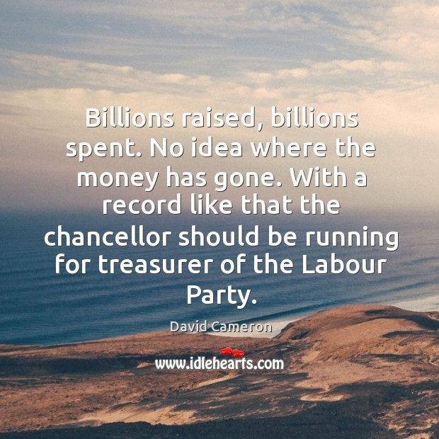 Billions raised, billions spent. No idea where the money has gone. With Image