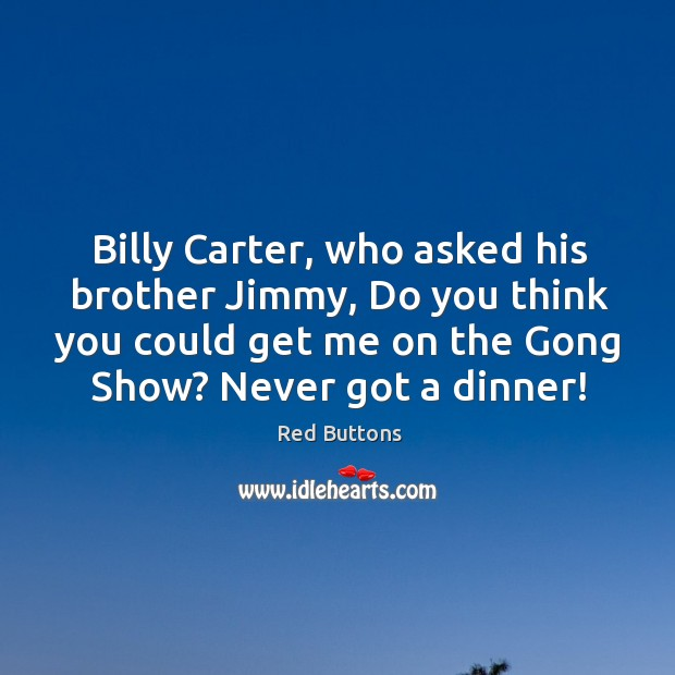 Image, Billy Carter, who asked his brother Jimmy, Do you think you could