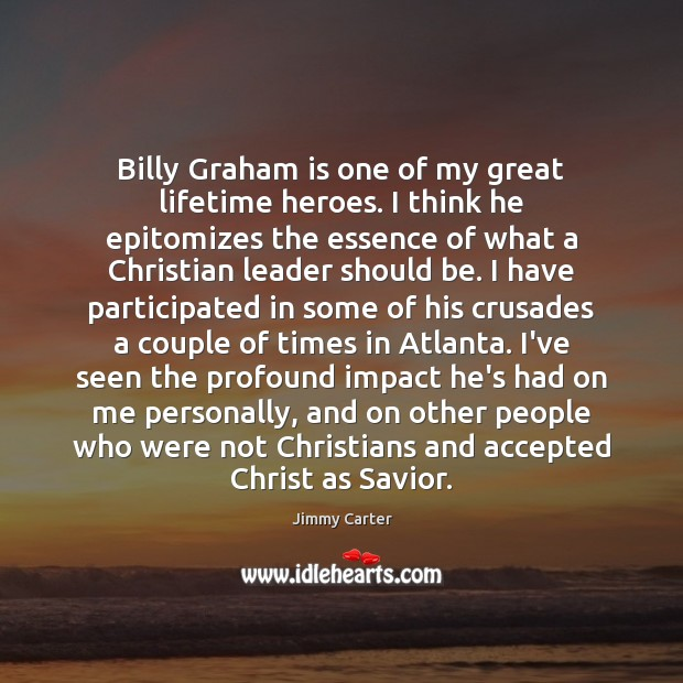 Billy Graham is one of my great lifetime heroes. I think he Image