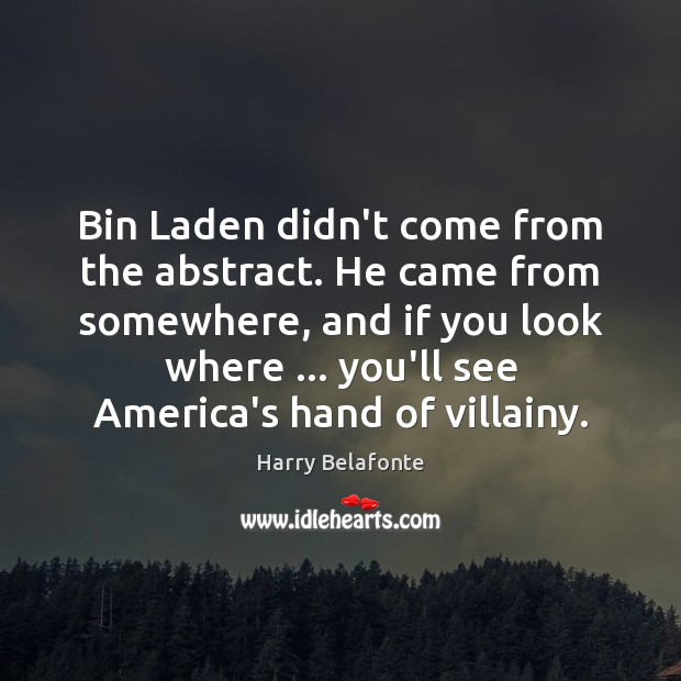 Image, Bin Laden didn't come from the abstract. He came from somewhere, and