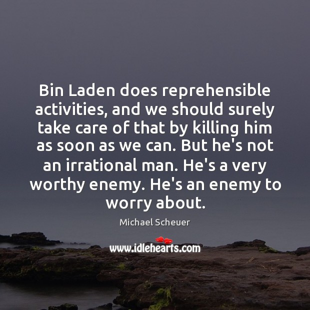 Bin Laden does reprehensible activities, and we should surely take care of Image