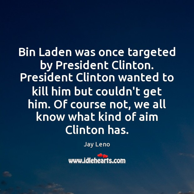 Image, Bin Laden was once targeted by President Clinton. President Clinton wanted to