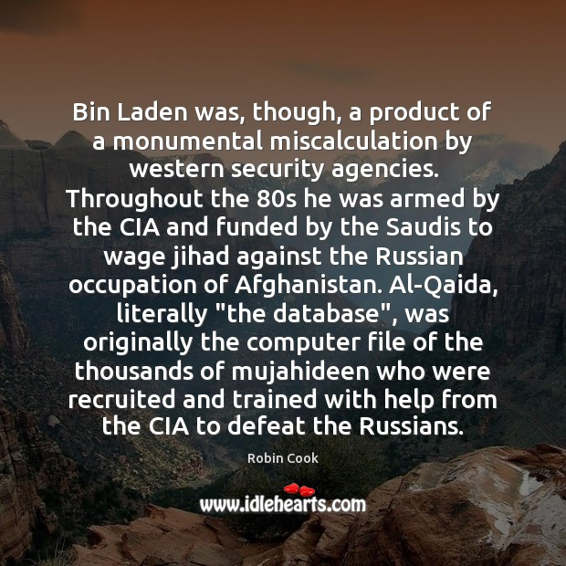 Bin Laden was, though, a product of a monumental miscalculation by western Image