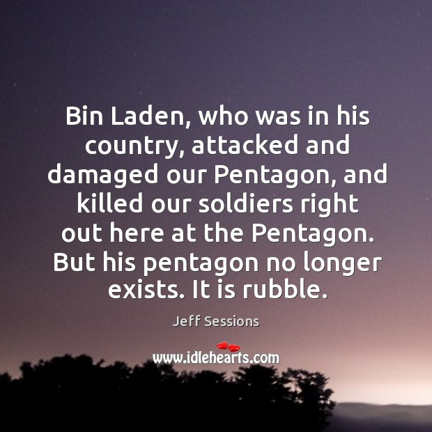 Bin laden, who was in his country, attacked and damaged our pentagon Jeff Sessions Picture Quote