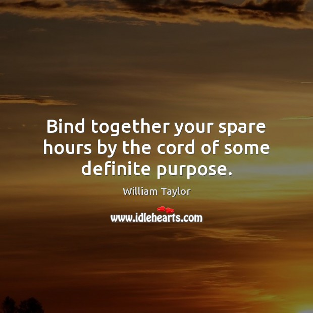 Bind together your spare hours by the cord of some definite purpose. Image