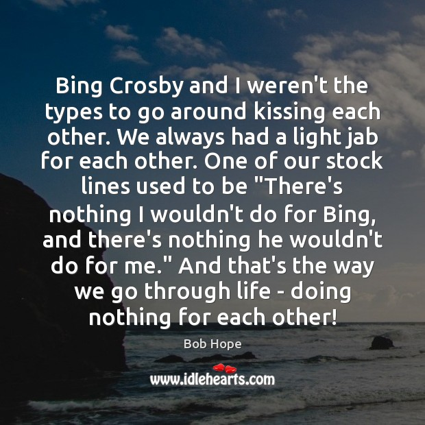Image, Bing Crosby and I weren't the types to go around kissing each