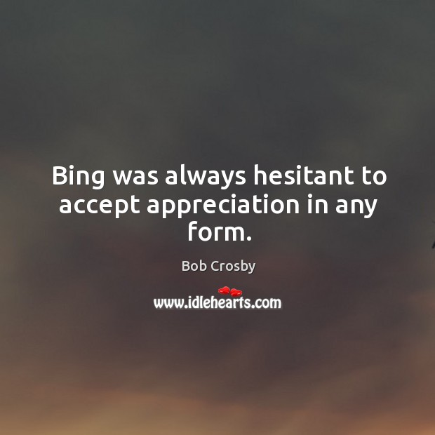 Image, Bing was always hesitant to accept appreciation in any form.