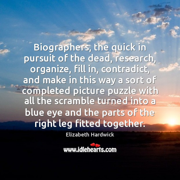 Biographers, the quick in pursuit of the dead, research, organize, fill in, Image