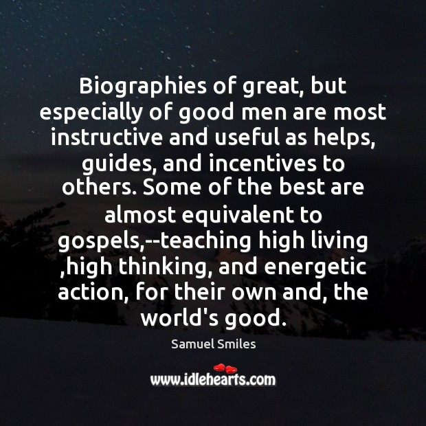 Biographies of great, but especially of good men are most instructive and Samuel Smiles Picture Quote