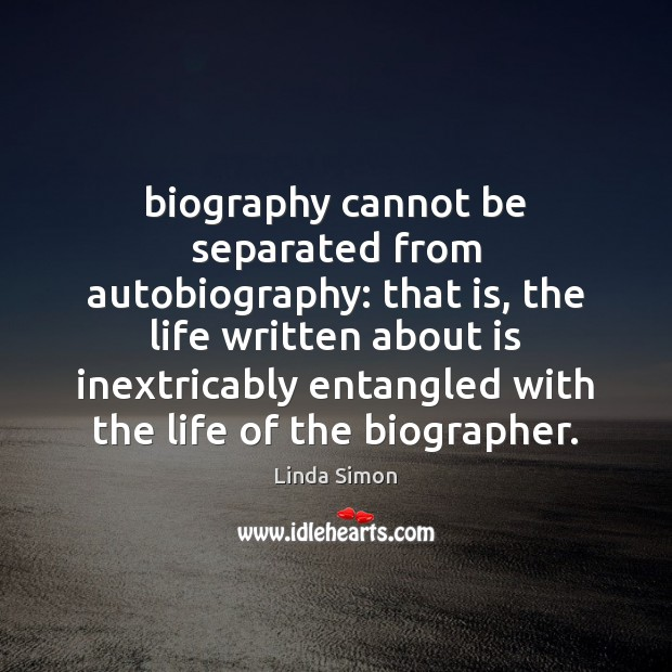 Biography cannot be separated from autobiography: that is, the life written about Image