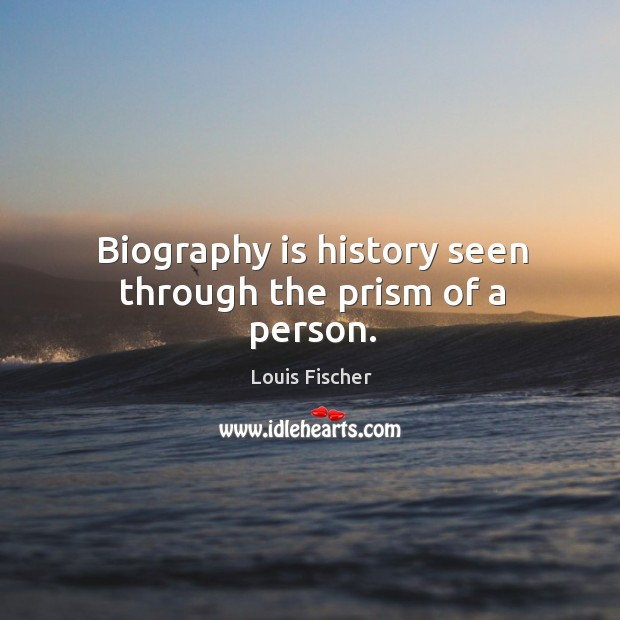Biography is history seen through the prism of a person. Image