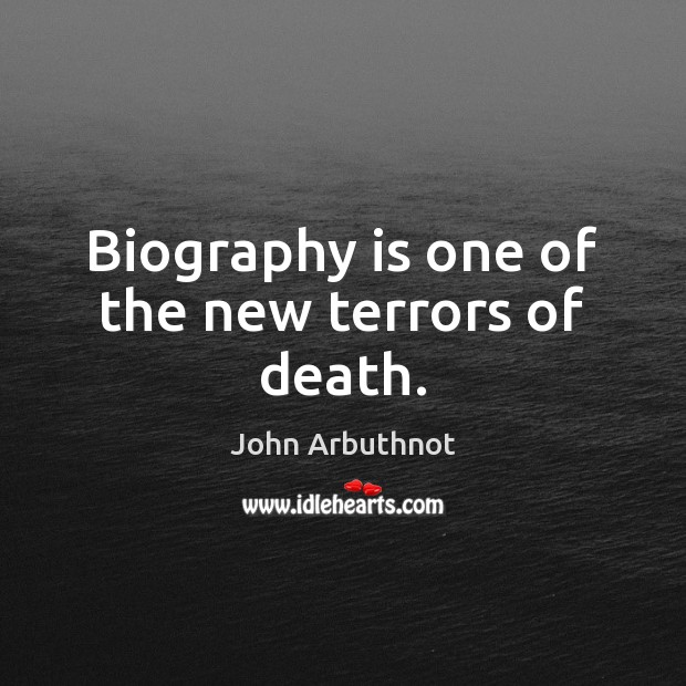 Biography is one of the new terrors of death. Image