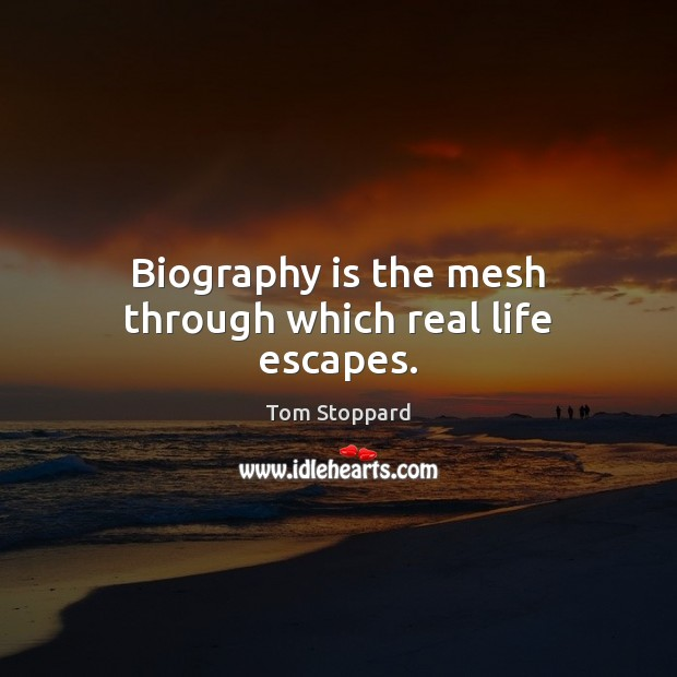 Biography is the mesh through which real life escapes. Real Life Quotes Image