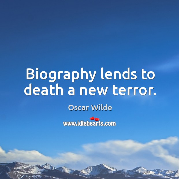 Image, Biography lends to death a new terror.