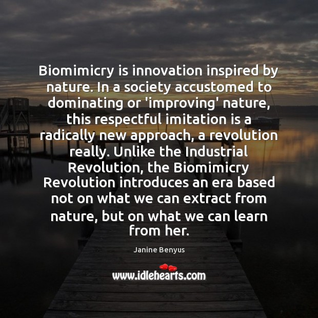 Biomimicry is innovation inspired by nature. In a society accustomed to dominating Janine Benyus Picture Quote