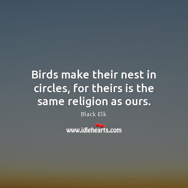 Image, Birds make their nest in circles, for theirs is the same religion as ours.