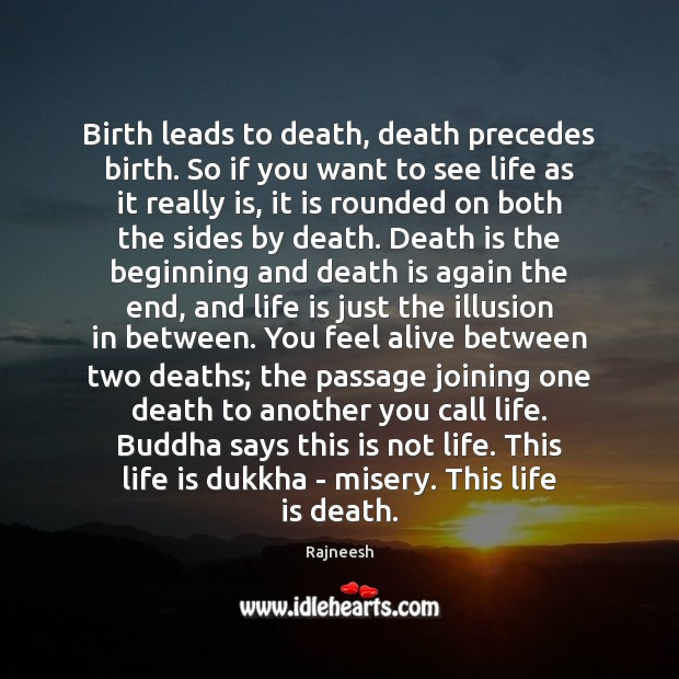 Birth leads to death, death precedes birth. So if you want to Image