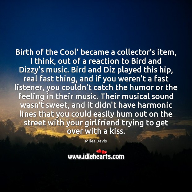 Birth of the Cool' became a collector's item, I think, out of Miles Davis Picture Quote