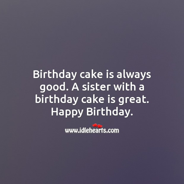 Birthday cake is always good. A sister with a birthday cake is great. Image