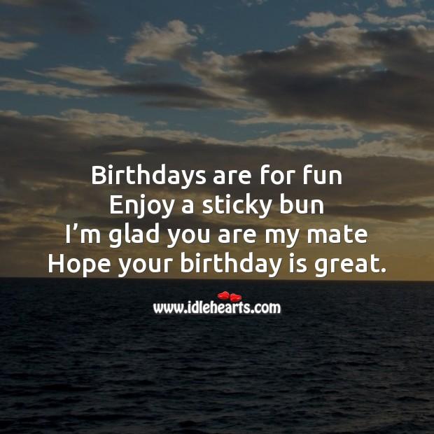 Birthdays are for fun enjoy a sticky bun Birthday Quotes Image