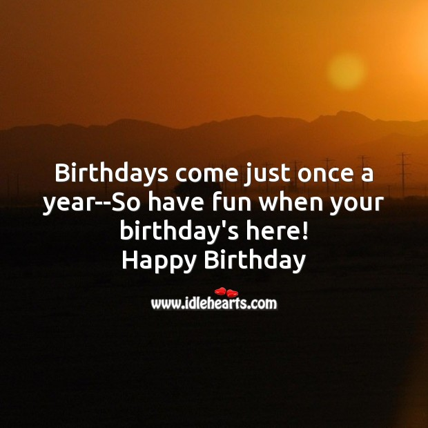 Birthdays come just once a year Image