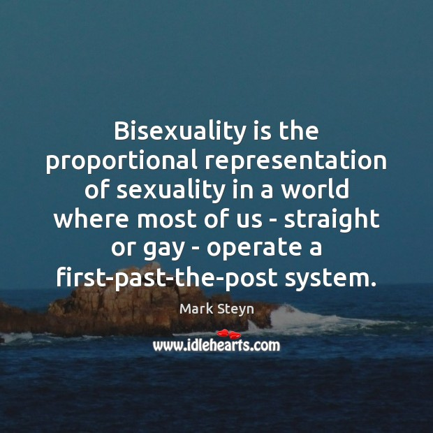 Bisexuality is the proportional representation of sexuality in a world where most Mark Steyn Picture Quote