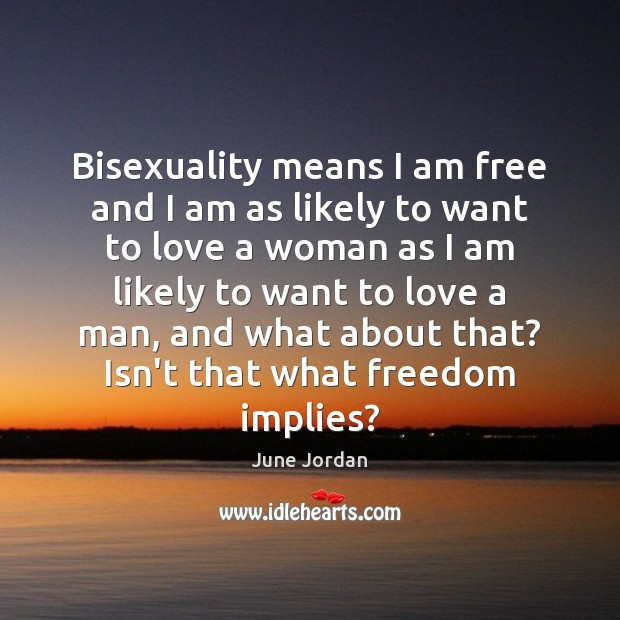 Image, Bisexuality means I am free and I am as likely to want