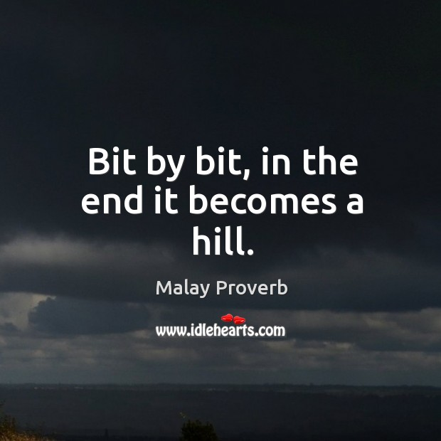 Bit by bit, in the end it becomes a hill. Malay Proverbs Image