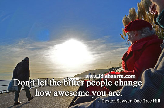 Image, Don't let the bitter people change how awesome you are.