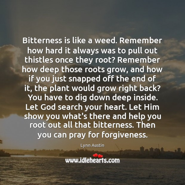 Bitterness is like a weed. Remember how hard it always was to Forgive Quotes Image
