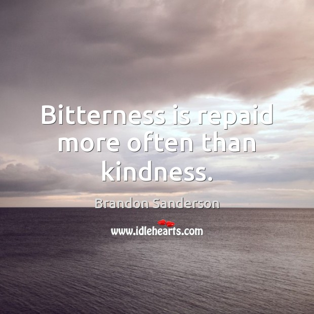Bitterness is repaid more often than kindness. Brandon Sanderson Picture Quote