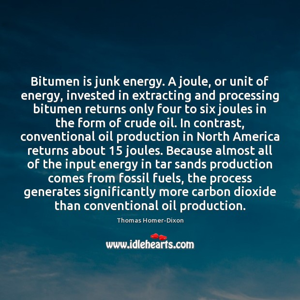 Bitumen is junk energy. A joule, or unit of energy, invested in Image