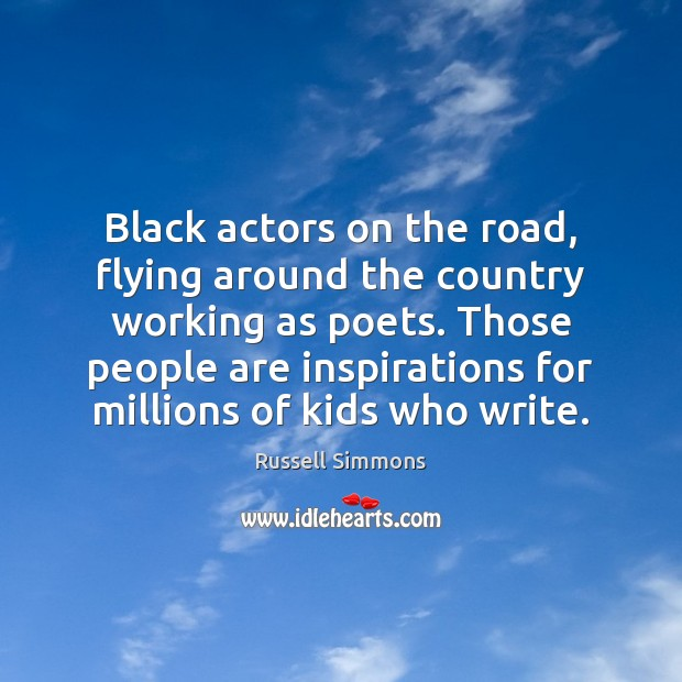 Black actors on the road, flying around the country working as poets. Russell Simmons Picture Quote