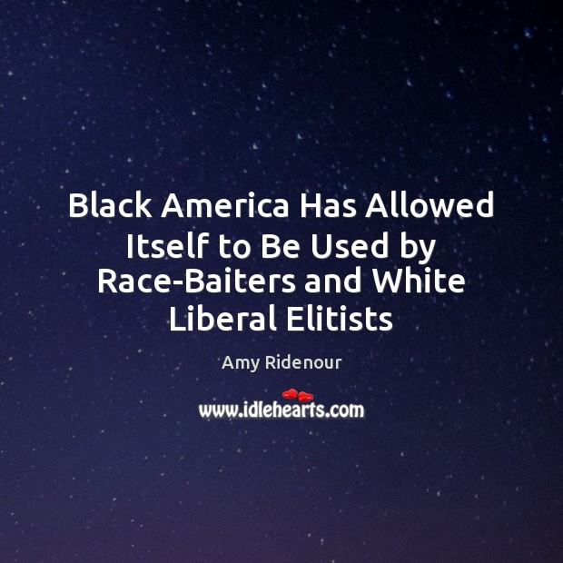 Image, Black America Has Allowed Itself to Be Used by Race-Baiters and White Liberal Elitists