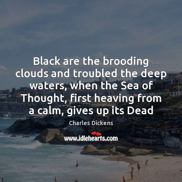 Image, Black are the brooding clouds and troubled the deep waters, when the