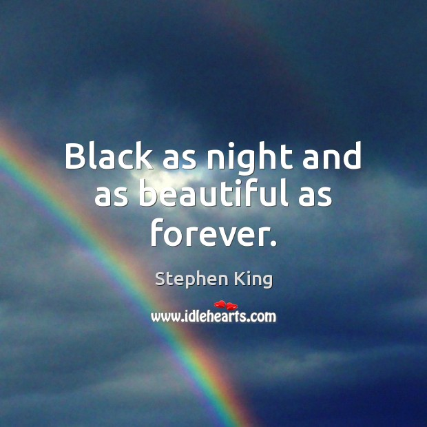Image, Black as night and as beautiful as forever.