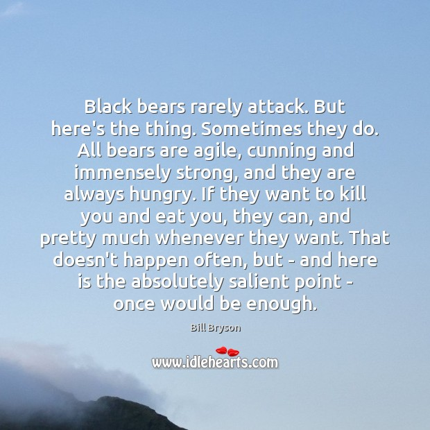 Image, Black bears rarely attack. But here's the thing. Sometimes they do. All