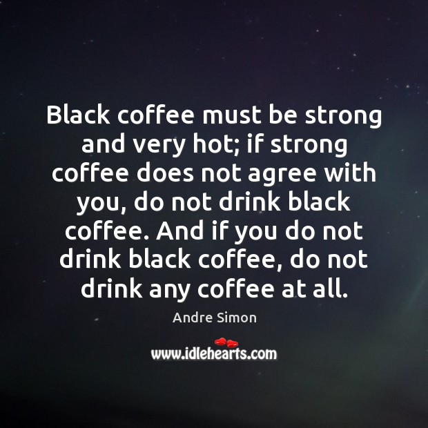 Image, Black coffee must be strong and very hot; if strong coffee does