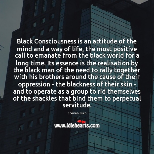 Black Consciousness is an attitude of the mind and a way of Steven Biko Picture Quote