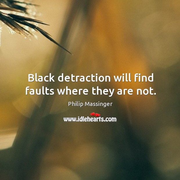 Image, Black detraction will find faults where they are not.