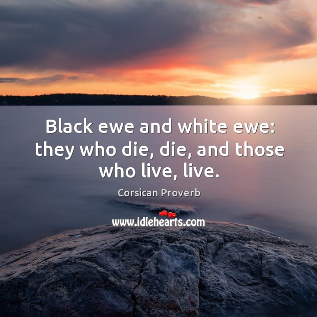 Image, Black ewe and white ewe: they who die, die, and those who live, live.
