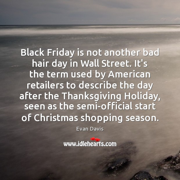 Image, Black Friday is not another bad hair day in Wall Street. It's