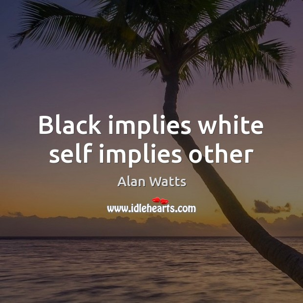 Black implies white self implies other Image