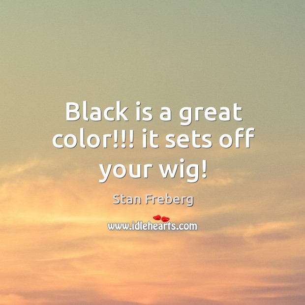 Black is a great color!!! it sets off your wig! Image