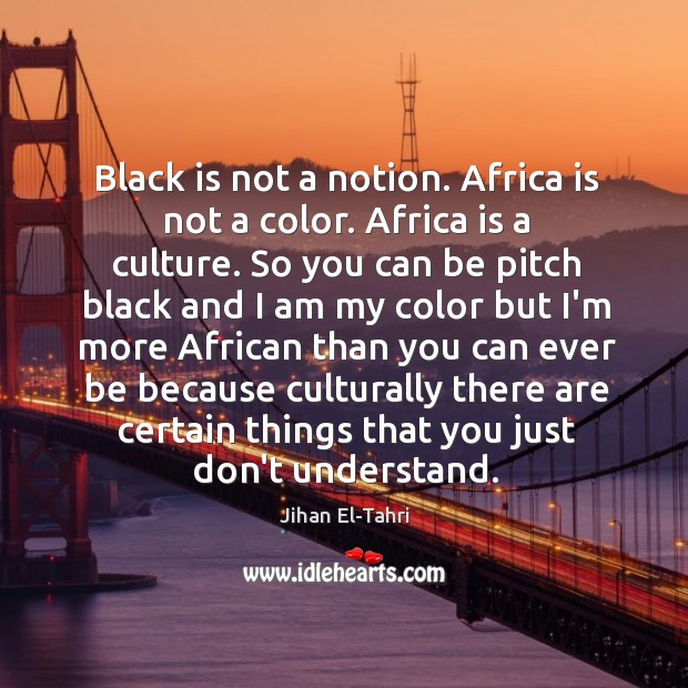 Black is not a notion. Africa is not a color. Africa is Image