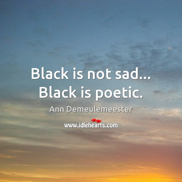 Image, Black is not sad… Black is poetic.